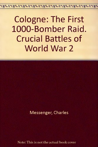 Cologne: The First 1000-Bomber Raid. Crucial Battles of World War 2