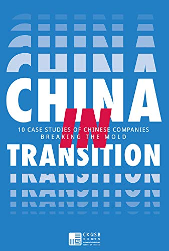 China in Transition: 10 Case Studies on Chinese Companies Breaking the Mold Cheung Kong Graduate School of Business