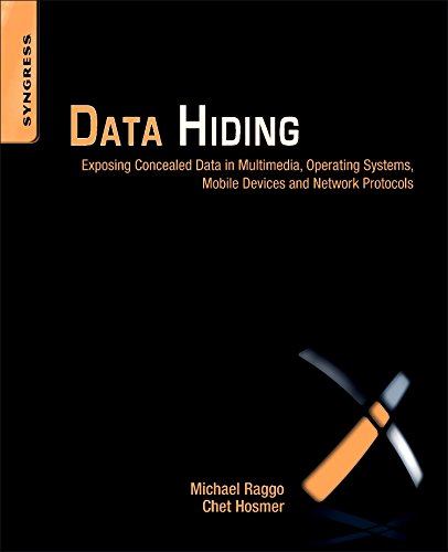 Data Hiding: Exposing Concealed Data in Multimedia, Operating Systems, Mobile Devices and Network Protocols by Syngress