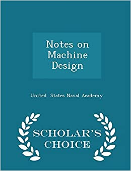Book Notes on Machine Design - Scholar's Choice Edition by States Naval Academy, United (2015)