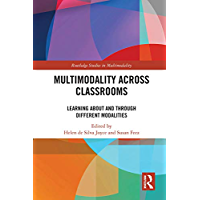 Multimodality Across Classrooms: Learning About and Through Different Modalities (Routledge Studies in Multimodality)