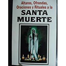 Altares, ofrendas y rituales a la santa muerte/ Cult to Holly Death (Spanish Edition)