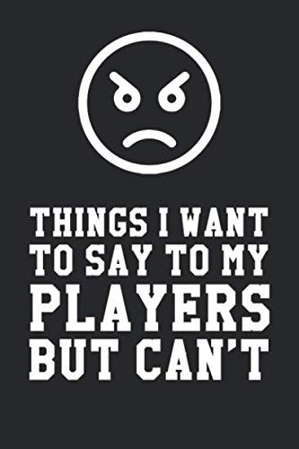 The Things I Want To Say To My Players But Can't: Funny Team, Sports Team, Esport And Gaming Team Lined Notebook/Journal Gift Idea To Teammates As A Gag Gift On Birthday And Christmas]()
