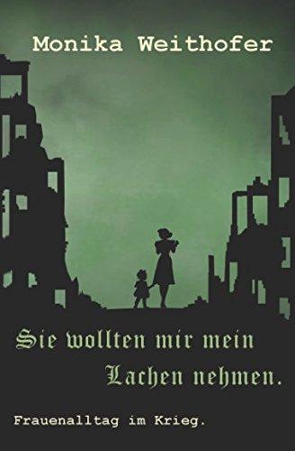 Sie wollten mir mein Lachen nehmen.: Frauenalltag im Krieg. (German Edition)