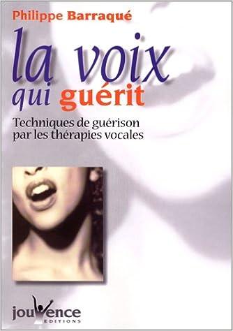 En ligne La voix qui guérit : Techniques de guérison par les thérapies vocales epub pdf