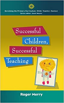 Book Successful Children, Successful Teaching (Enriching the Primary Curriculum - Child, Teacher, Context) by Roger Merry (1998-04-01)