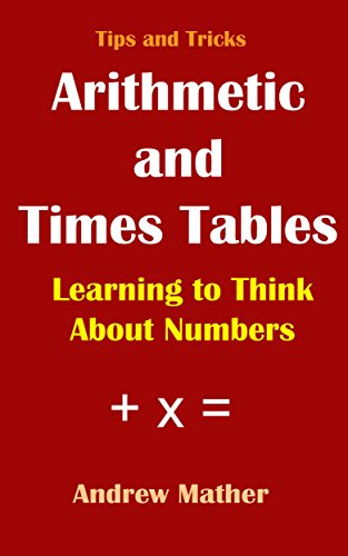 Tips and Tricks: Arithmetic and Times-Tables: Learning to think about numbers