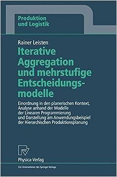 Book Iterative Aggregation und Mehrstufige Entscheidungsmodelle: Einordnung in den Planerischen Kontext, Analyse Anhand der Modelle der Linearen ... Produktionsplanung (Produktion und Logistik)