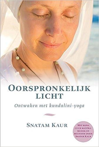 Oorspronkelijk licht: ontwaken met kundalini-yoga - Met ...