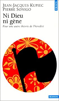 Ni Dieu ni gène : Pour une autre théorie de l'hérédité par Kupiec