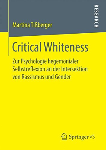Critical Whiteness: Zur Psychologie hegemonialer Selbstreflexion an der Intersektion von Rassismus und Gender Taschenbuch – 2. März 2017 Martina Tißberger Springer VS 3658172223 Soziologie