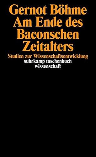 Am Ende des Baconschen Zeitalters: Studien zur Wissenschaftsentwicklung (suhrkamp taschenbuch wissenschaft)