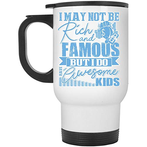 I Love My Kids Travel Mug, I May Not Be Rich And Famous But I Do Have An Awesome Kids Mug (Travel Mug - White) ()