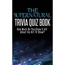 The Supernatural Trivia Quiz Book: How Much Do You Know-it-All About the Hit TV Show? (Know-It-All Trivia Quiz Series)