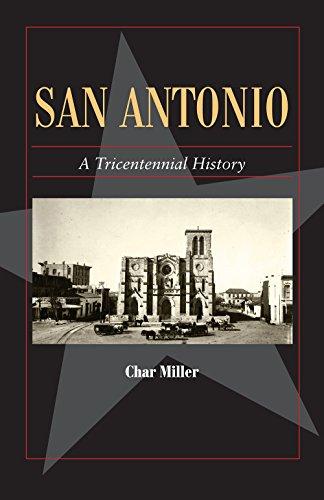 San Antonio: A Tricentennial History (Fred Rider Cotten Popular History Series) (Sites San Antonio)