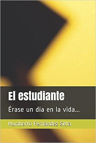 El estudiante: Érase un día en la vida... (Spanish Edition ...