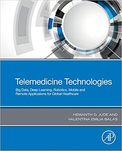 Telemedicine Technologies Big Data Deep Learning Robotics Mobile And Remote Applications For Global Healthcare D Jude Hemanth Emilia Balas Valentina 9780128169483 Amazon Com Books