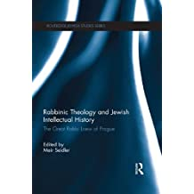 Rabbinic Theology and Jewish Intellectual History: The Great Rabbi Loew of Prague (Routledge Jewish Studies Series)