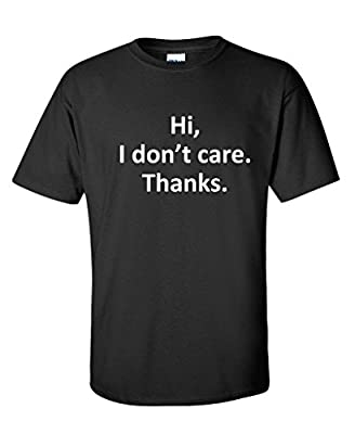 Hi, I Don't Care. Thanks. Mens Sarcasm Cool Gift Sarcastic Very Funny T-Shirts