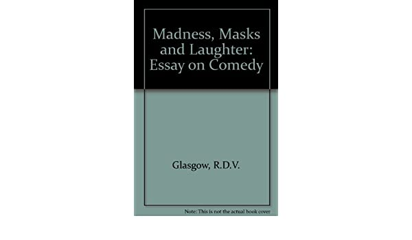 Madness Masks And Laughter Essay On Comedy By Rdv Glasgow   Madness Masks And Laughter Essay On Comedy By Rdv Glasgow   Amazoncom Books