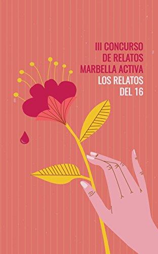 LOS RELATOS DEL 16: III CONCURSO DE RELATOS MARBELLA ACTIVA (Spanish Edition)
