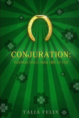 Conjuration: Hoodoo Spells from 1800 to 1920 pdf