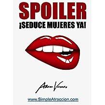 Como seducir mujeres hermosas YA!: Los secretos y trucos que los más experimentados seductores no quieren que sepas. (Spanish Edition)
