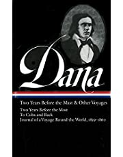 Richard Henry Dana Jr.: Two Years Before the Mast & Other Voyages (LOA #161): Two Years Before the Mast / To Cuba and Back / Journal of a Voyage Round the World, 1859-1860