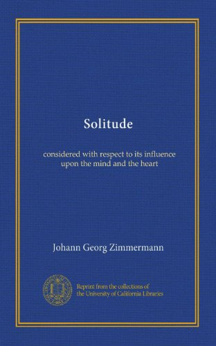 Solitude: Considered With Respect To Its Influence Upon The Mind And The Heart