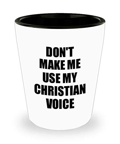 Christian Shot Glass Funny Gift Idea For Church Don't Make Me Use My Voice Novelty Gag Liquor Lover Alcohol 1.5 Oz - Liquor Christian Brothers