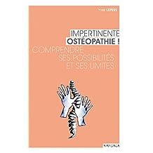 Impertinente ostéopathie: Comprendre ses possibilités et ses limites (Santé en soi) (French Edition)