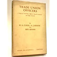 Trade Union Officers : A Study of the Full-Time Officers, Branch Secretaries, and Shop Stewards in British Trade Unions