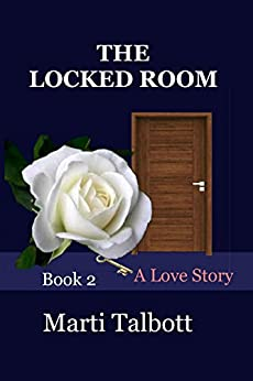 The Locked Room (A Love Story Book 2) by [Talbott, Marti]
