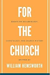 For The Church: Essays on Ecclesiology, Christology, and Church History Paperback