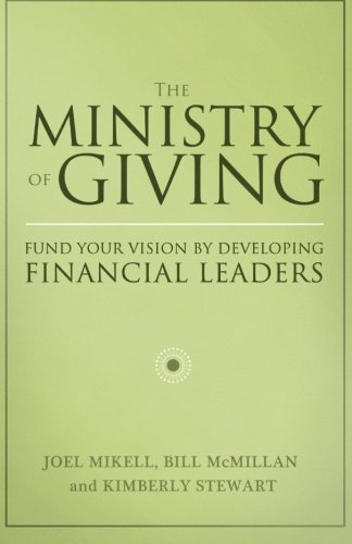 Download The Ministry of Giving: Fund Your Vision by Developing Financial Leaders PDF
