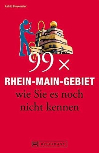 bruckmann-reisefhrer-99-x-rhein-main-gebiet-wie-sie-es-noch-nicht-kennen-99x-kultur-natur-essen-und-hotspots-abseits-der-bekannten-highlights