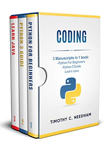 Coding: 3 Manuscripts in 1 book : - Python For Beginners - Python 3 Guide - Learn Java (The Best Way To Learn C)