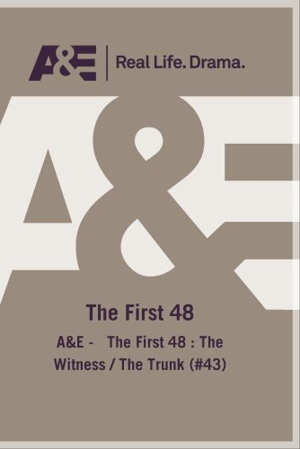 A&E -   The First 48 : The Witness / The Trunk