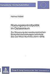 Rüstungskontrollpolitik im Ostseeraum: Zur Steuerung der nordeuropäischen Sicherheitsbeziehungen innerhalb des Ost-West-Konflikts (1944-1978) ... Reihe 31, Politikwissenschaft)