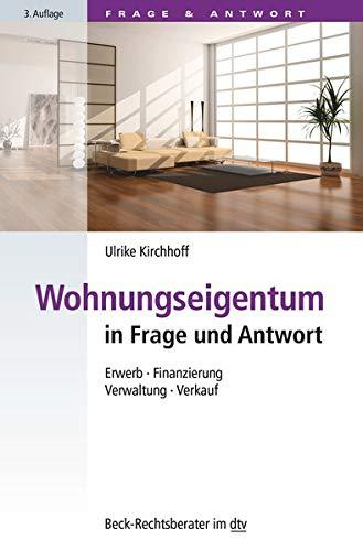 Wohnungseigentum in Frage und Antwort: Erwerb, Finanzierung, Verwaltung, Verkauf (dtv Beck Rechtsberater)