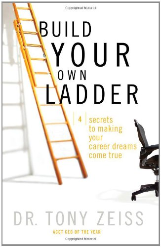 Build Your Own Ladder: Four Secrets to Making Your Career Dreams Come True PDF