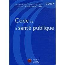 CODE DE LA SANTÉ PUBLIQUE 2006 : TEXTES COMMENTAIRES JURISPRUDENCE CONSEILS PRATIQUES BIBLIOGRAPHIE