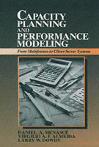 Capacity Planning and Performance Modeling: From Mainframes to Client-Server Systems