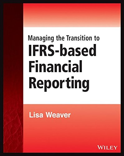 Managing the Transition to IFRS-Based Financial Reporting: A Practical Guide to Planning and Implementing a Transition t