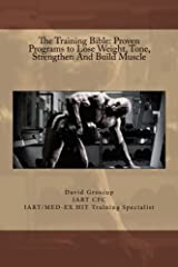 The Training Bible: Proven Programs to Lose Weight Tone, Strengthen And Build Muscle Paperback