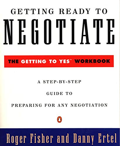 Getting Ready to Negotiate: The Getting to Yes Workbook...