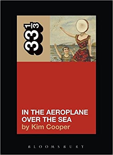 Neutral Milk Hotel\'s In the Aeroplane Over the Sea (33 1/3): Kim ...