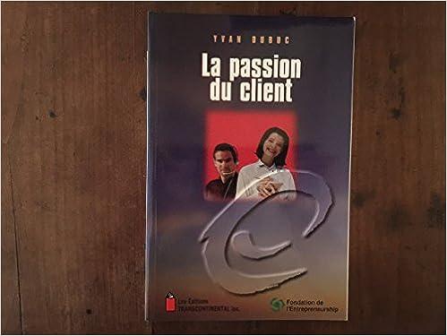 Télécharger en ligne La Passion du Client pdf
