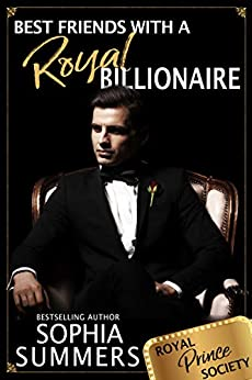 Best Friends with a Royal Billionaire: Sweet Romance (Royal Prince Society Book 3) by [Summers, Sophia]