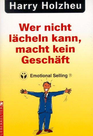 Wer nicht lächeln kann, macht kein Geschäft. Emotional Selling